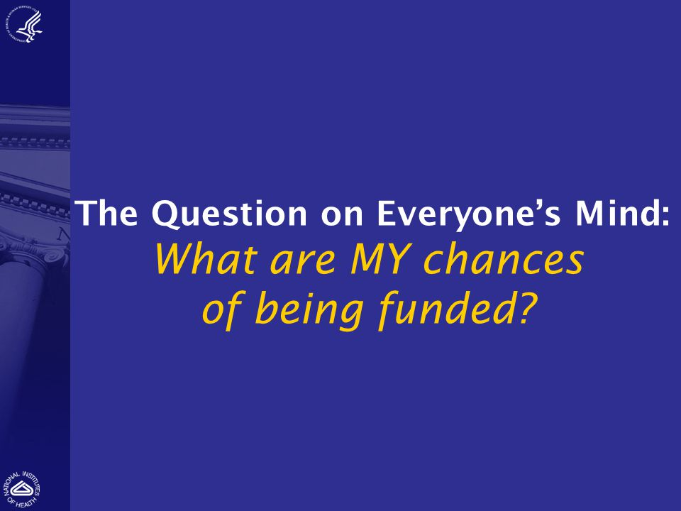 The Question on Everyone's Mind: What are MY chances of being funded