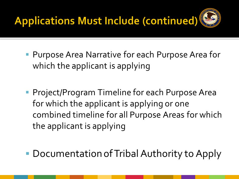  Purpose Area Narrative for each Purpose Area for which the applicant is applying  Project/Program Timeline for each Purpose Area for which the applicant is applying or one combined timeline for all Purpose Areas for which the applicant is applying  Documentation of Tribal Authority to Apply