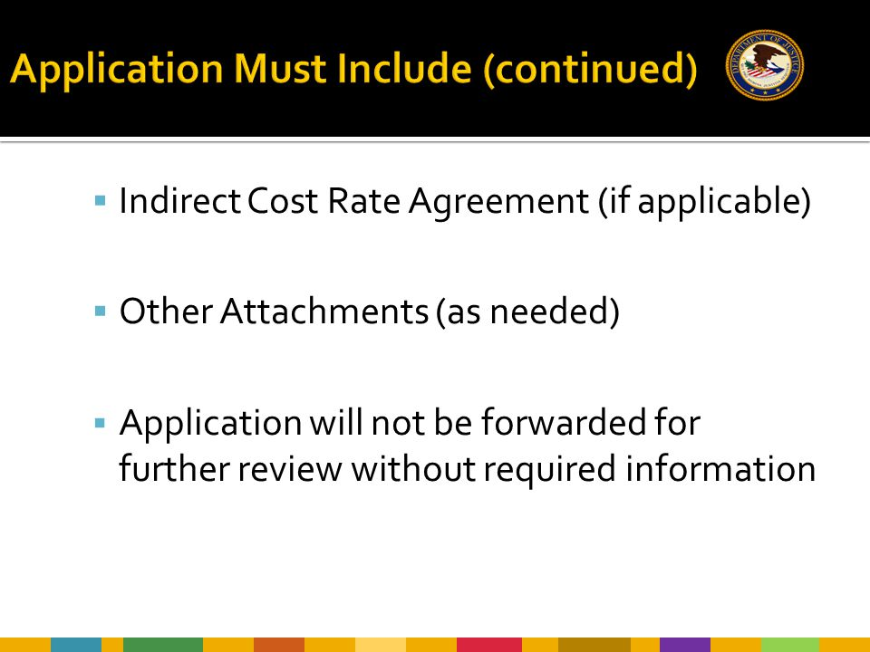  Indirect Cost Rate Agreement (if applicable)  Other Attachments (as needed)  Application will not be forwarded for further review without required information