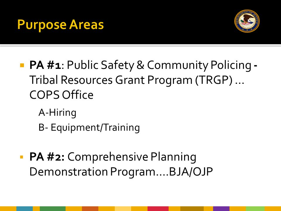  PA #1: Public Safety & Community Policing - Tribal Resources Grant Program (TRGP) … COPS Office A-Hiring B- Equipment/Training  PA #2: Comprehensiv