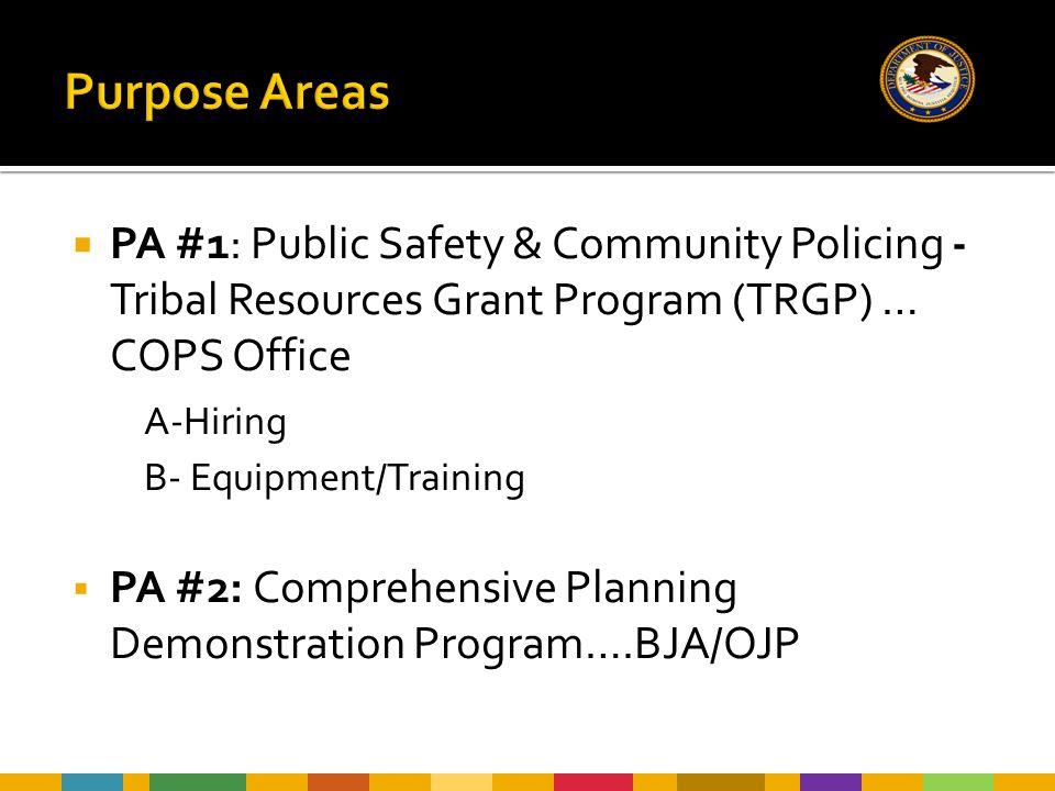  PA #1: Public Safety & Community Policing - Tribal Resources Grant Program (TRGP) … COPS Office A-Hiring B- Equipment/Training  PA #2: Comprehensive Planning Demonstration Program….BJA/OJP