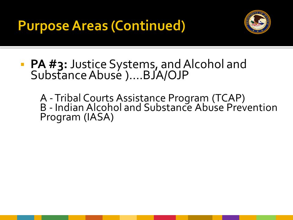  PA #3: Justice Systems, and Alcohol and Substance Abuse )….BJA/OJP A - Tribal Courts Assistance Program (TCAP) B - Indian Alcohol and Substance Abus