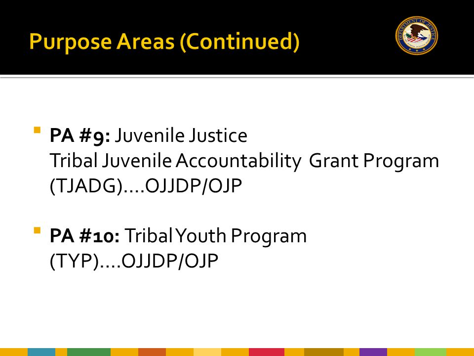  PA #9: Juvenile Justice Tribal Juvenile Accountability Grant Program (TJADG)….OJJDP/OJP  PA #10: Tribal Youth Program (TYP)….OJJDP/OJP
