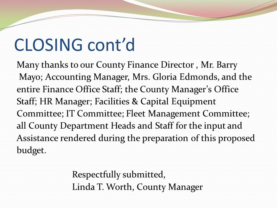 CLOSING cont'd Many thanks to our County Finance Director, Mr.