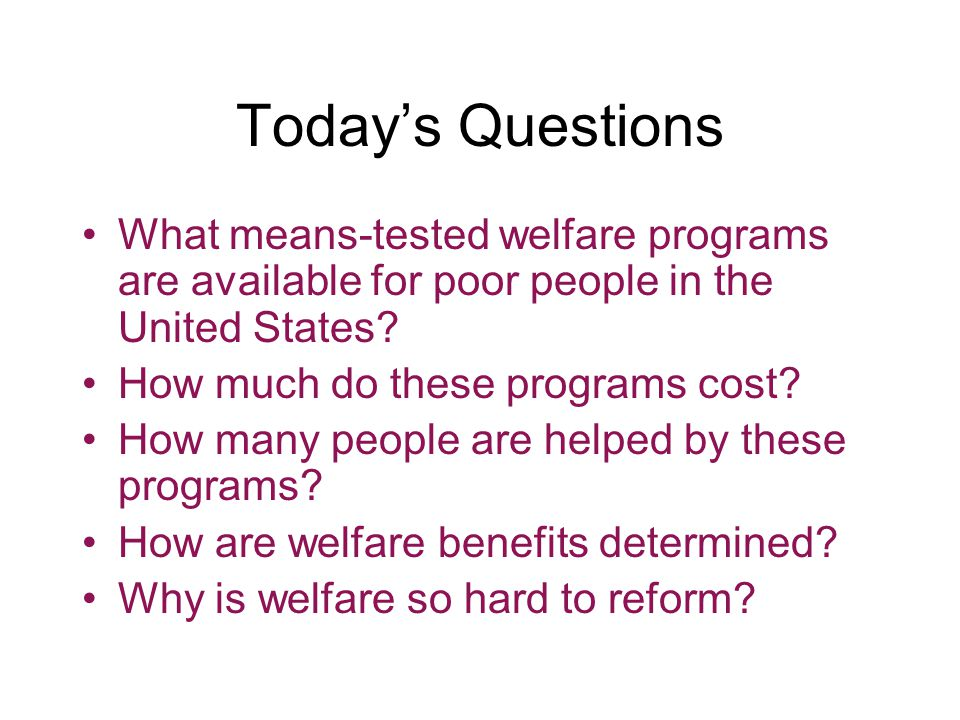 Today's Questions What means-tested welfare programs are available for poor people in the United States.