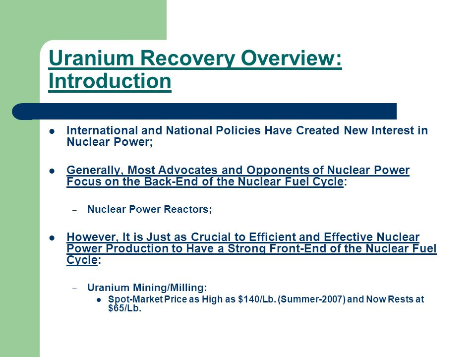 Uranium Recovery Overview: Introduction International and National Policies Have Created New Interest in Nuclear Power; Generally, Most Advocates and