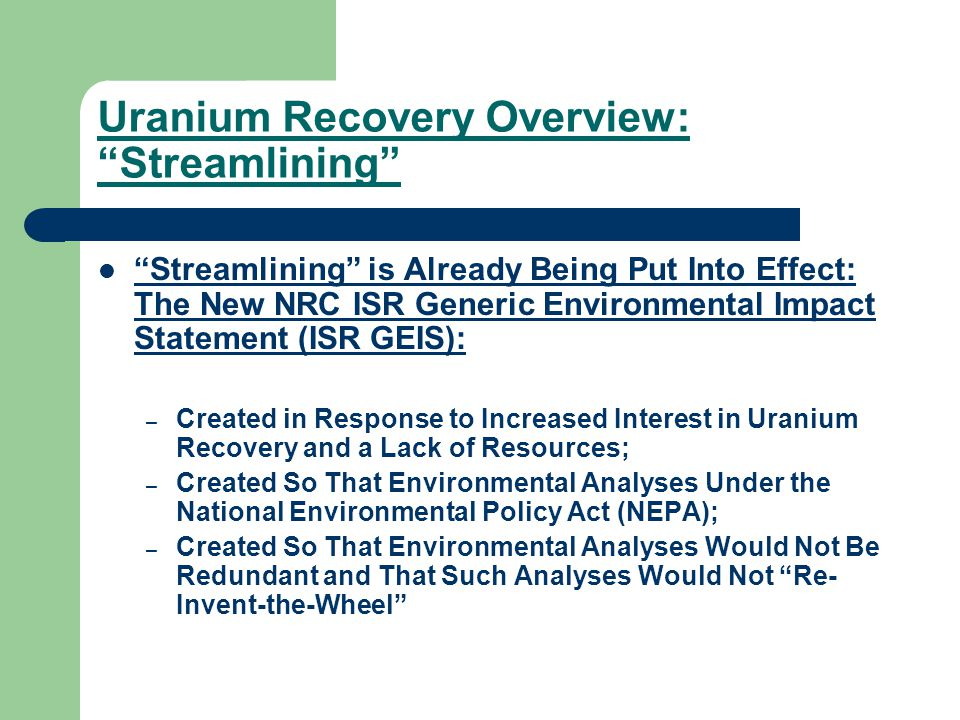"""Uranium Recovery Overview: """"Streamlining"""" """"Streamlining"""" is Already Being Put Into Effect: The New NRC ISR Generic Environmental Impact Statement (ISR"""