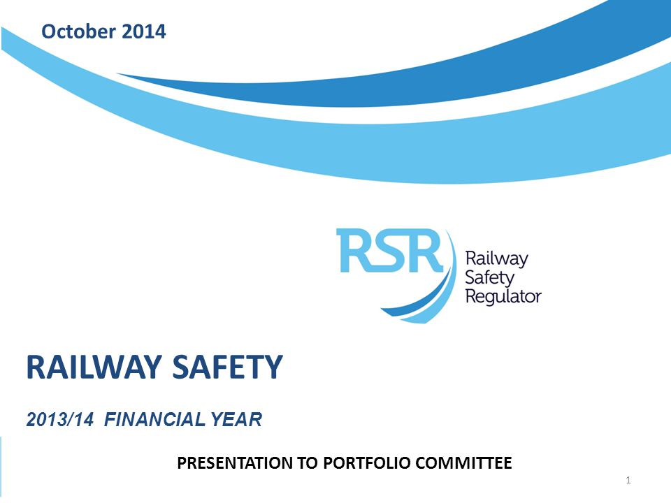 October 2014 RAILWAY SAFETY 2013/14 FINANCIAL YEAR PRESENTATION TO PORTFOLIO COMMITTEE 1