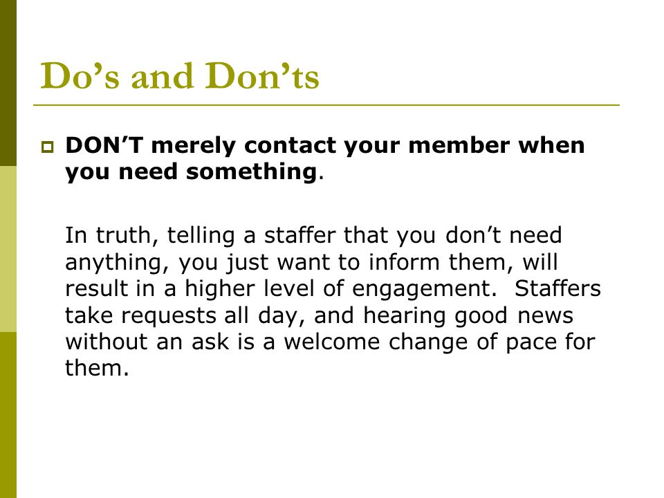 Do's and Don'ts  DON'T merely contact your member when you need something.