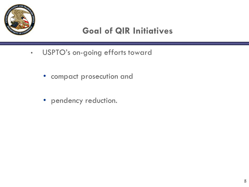 Goal of QIR Initiatives USPTO's on-going efforts toward compact prosecution and pendency reduction.