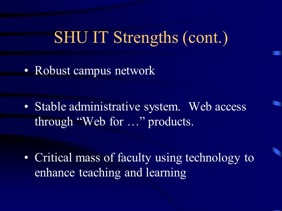 SHU IT Strengths (cont.) Robust campus network Stable administrative system.
