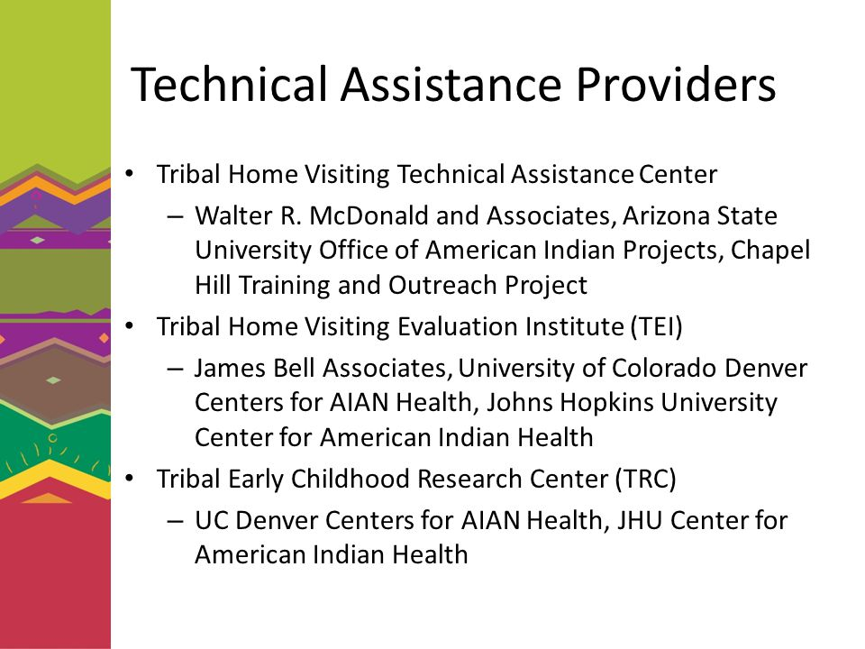 Technical Assistance Providers Tribal Home Visiting Technical Assistance Center – Walter R. McDonald and Associates, Arizona State University Office o