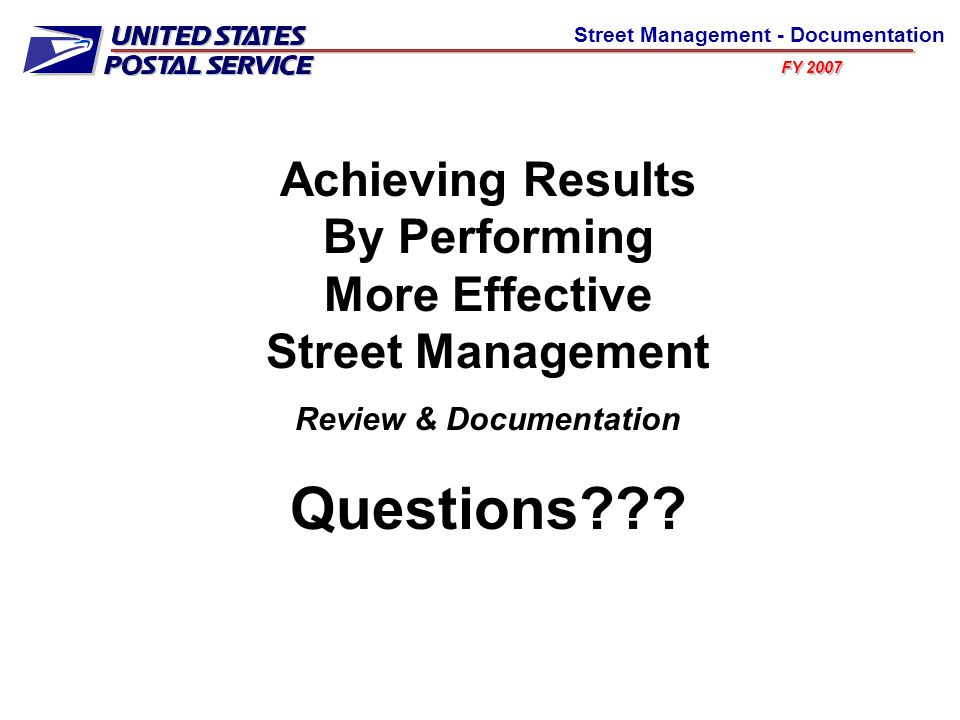 FY 2007 Street Management - Documentation Achieving Results By Performing More Effective Street Management Review & Documentation Questions???