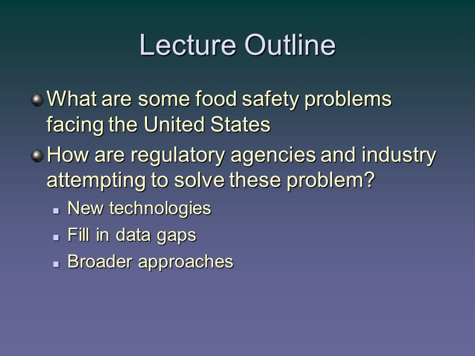 Lecture Outline What are some food safety problems facing the United States How are regulatory agencies and industry attempting to solve these problem.
