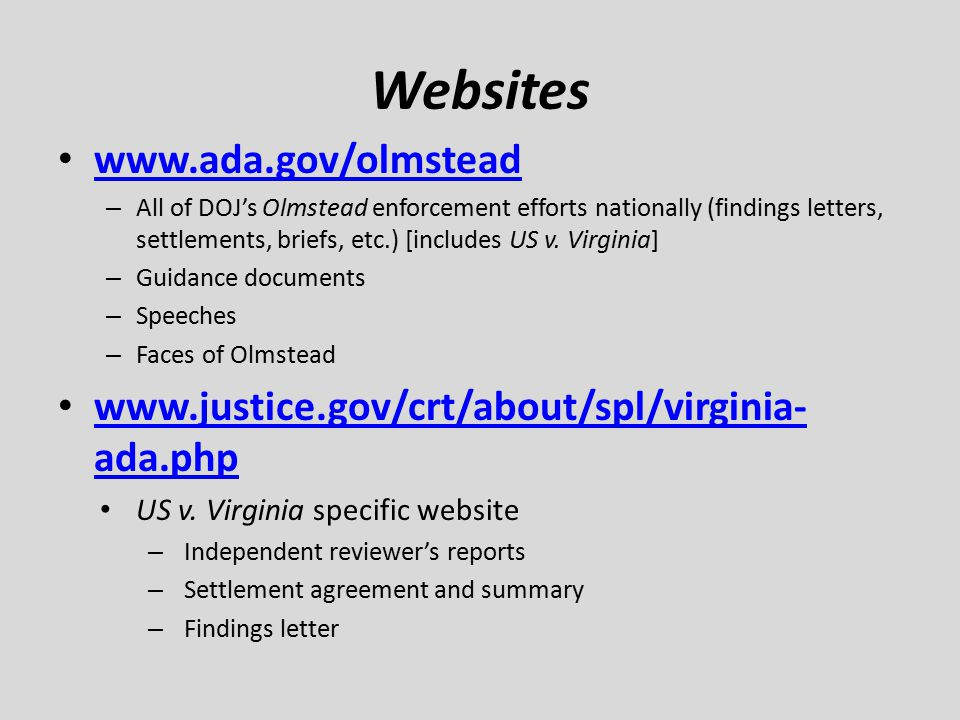Websites www.ada.gov/olmstead – All of DOJ's Olmstead enforcement efforts nationally (findings letters, settlements, briefs, etc.) [includes US v. Vir