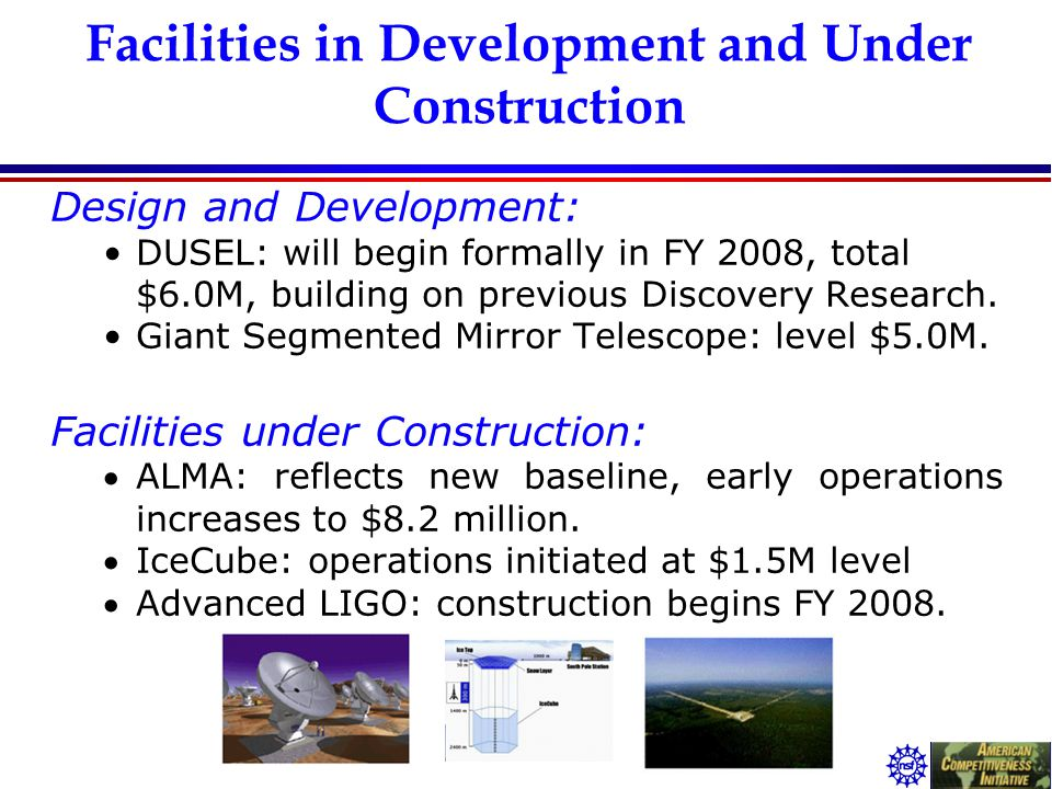 Facilities in Development and Under Construction Design and Development: DUSEL: will begin formally in FY 2008, total $6.0M, building on previous Disc