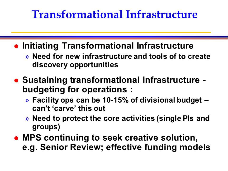 Transformational Infrastructure l Initiating Transformational Infrastructure »Need for new infrastructure and tools of to create discovery opportuniti