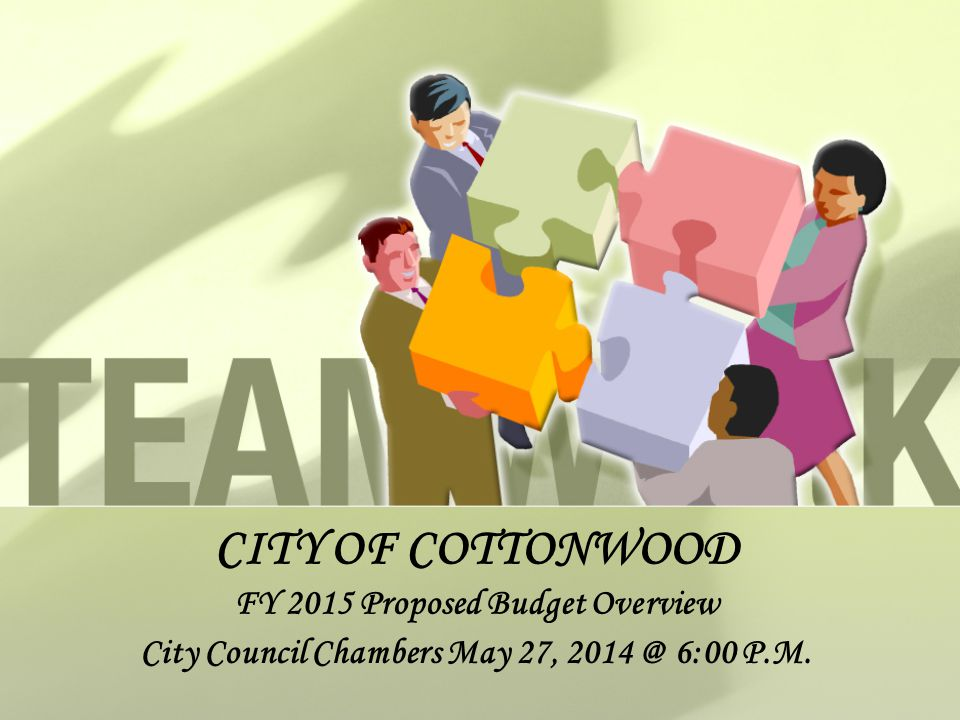 CITY OF COTTONWOOD FY 2015 Proposed Budget Overview City Council Chambers May 27, 2014 @ 6:00 P.M.
