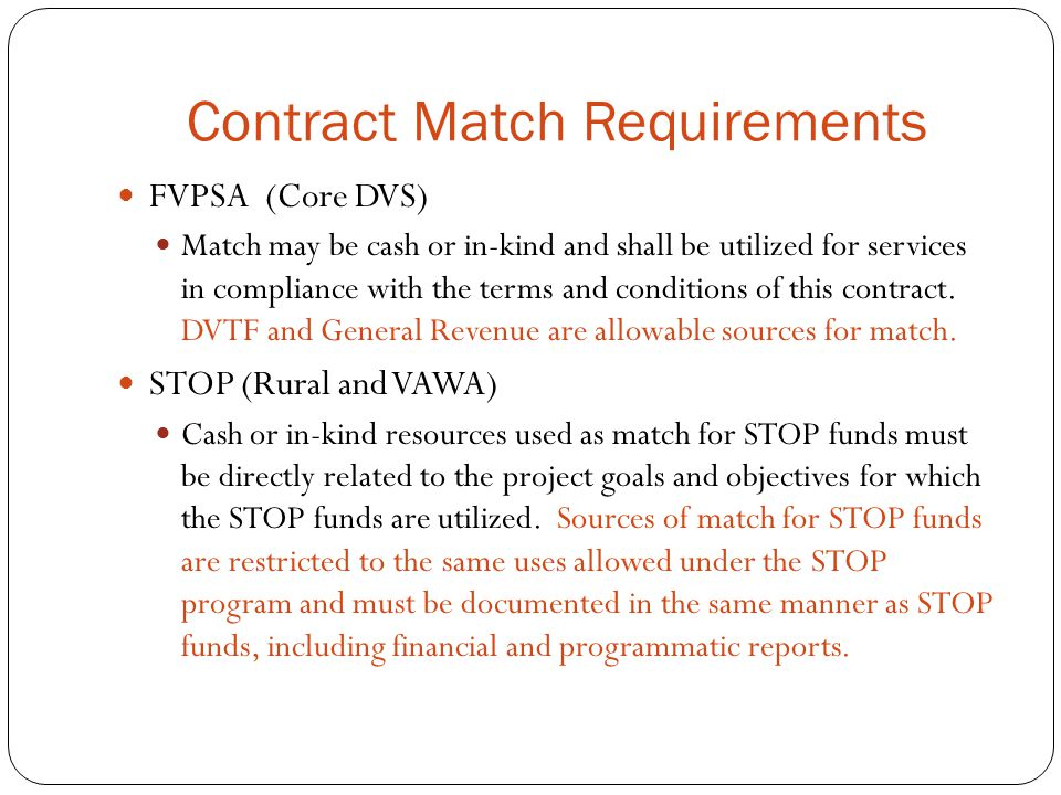 Contract Match Requirements FVPSA (Core DVS) Match may be cash or in-kind and shall be utilized for services in compliance with the terms and conditions of this contract.