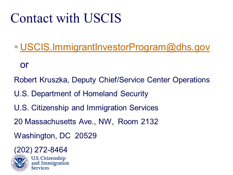 Presenter's Name June 17, 2003 8 Contact with USCIS  USCIS.ImmigrantInvestorProgram@dhs.gov USCIS.ImmigrantInvestorProgram@dhs.gov or Robert Kruszka, Deputy Chief/Service Center Operations U.S.