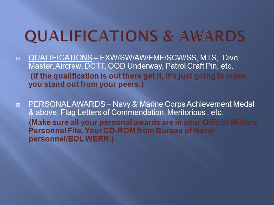  QUALIFICATIONS – EXW/SW/AW/FMF/SCW/SS, MTS, Dive Master, Aircrew, DCTT, OOD Underway, Patrol Craft Pin, etc.