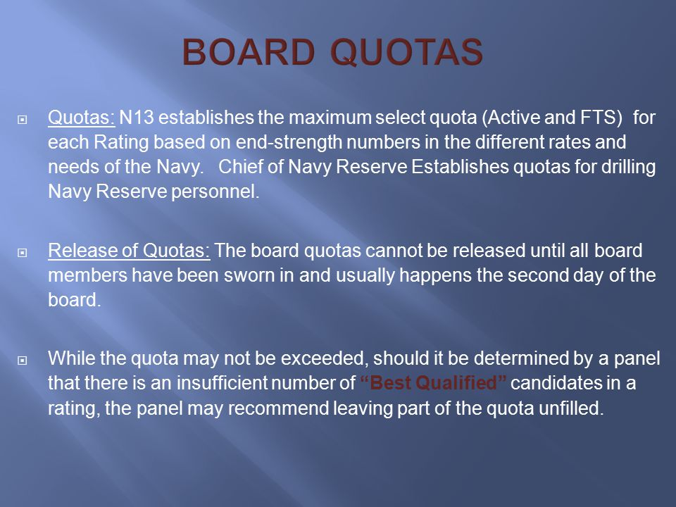  Quotas: N13 establishes the maximum select quota (Active and FTS) for each Rating based on end-strength numbers in the different rates and needs of the Navy.