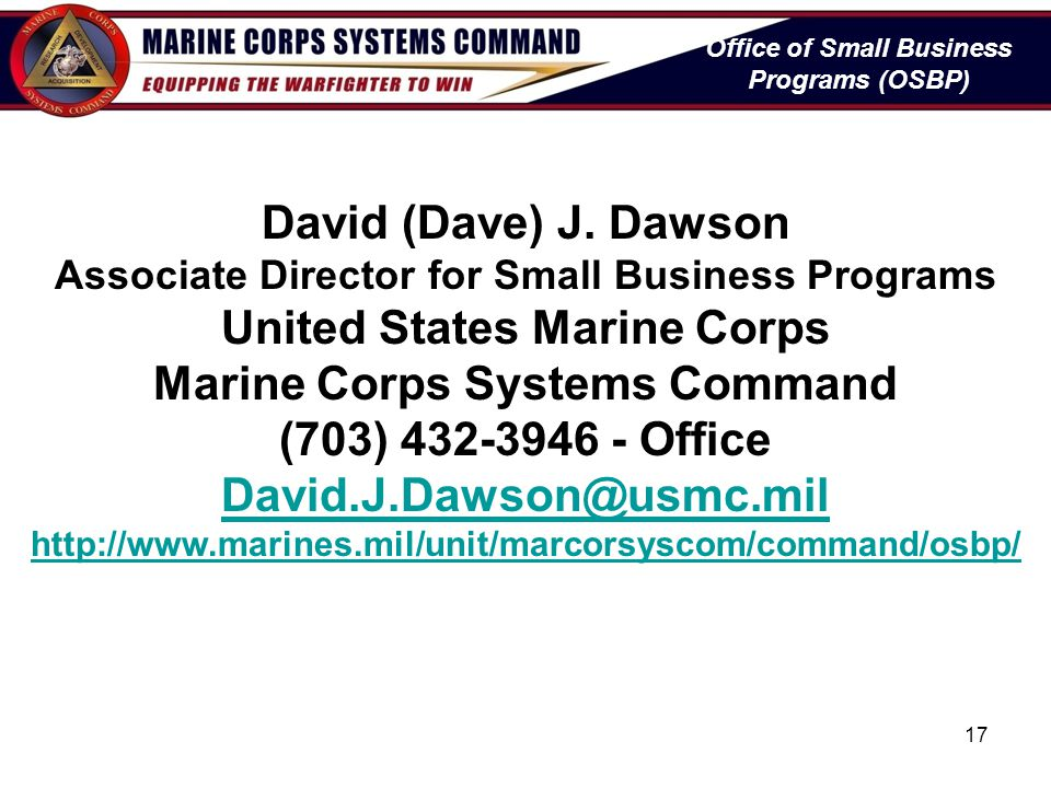 Office of Small Business Programs (OSBP) David (Dave) J. Dawson Associate Director for Small Business Programs United States Marine Corps Marine Corps