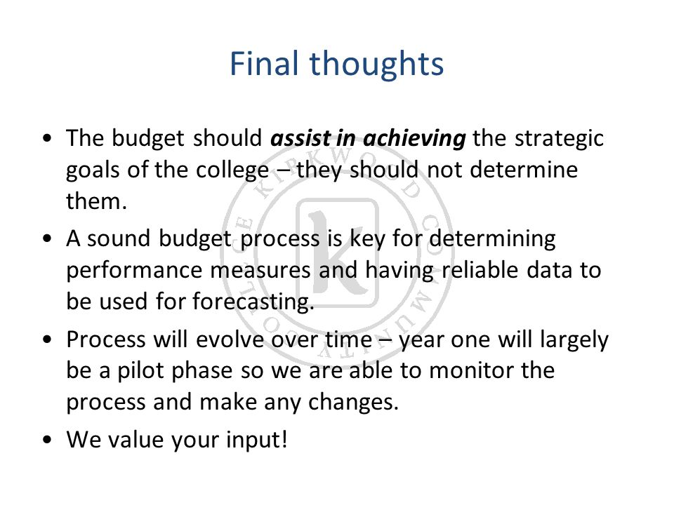 Final thoughts The budget should assist in achieving the strategic goals of the college – they should not determine them.