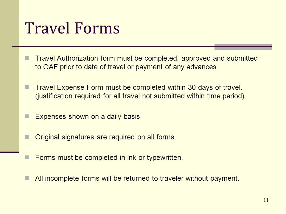 Travel Forms Travel Authorization form must be completed, approved and submitted to OAF prior to date of travel or payment of any advances.