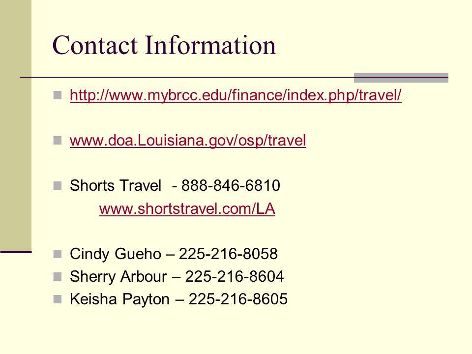 Contact Information http://www.mybrcc.edu/finance/index.php/travel/ www.doa.Louisiana.gov/osp/travel Shorts Travel - 888-846-6810 www.shortstravel.com/LA Cindy Gueho – 225-216-8058 Sherry Arbour – 225-216-8604 Keisha Payton – 225-216-8605