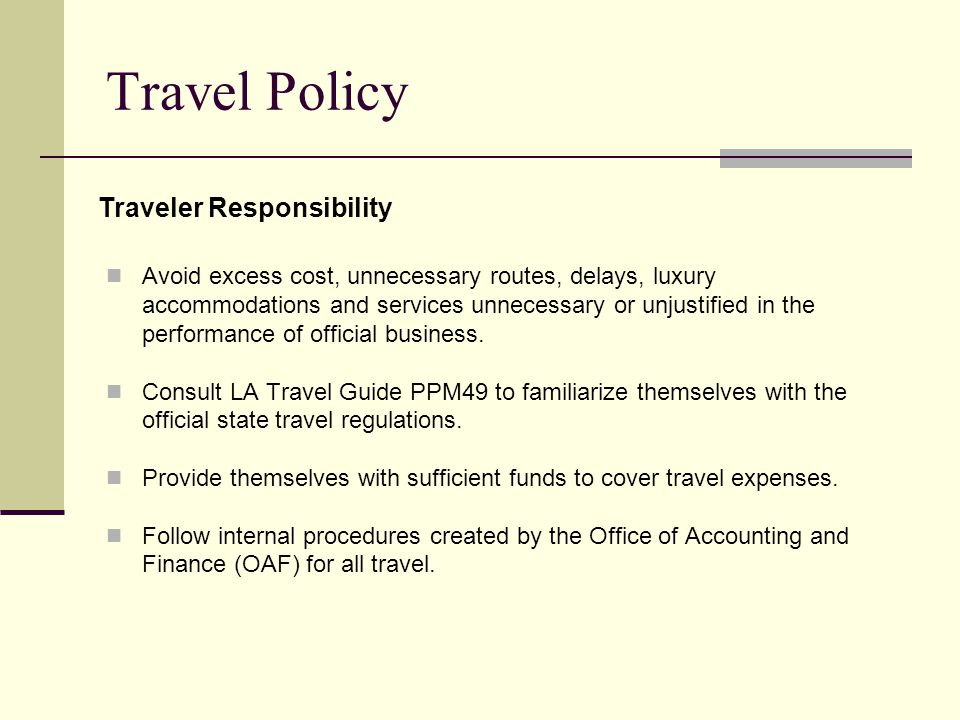 Travel Policy Avoid excess cost, unnecessary routes, delays, luxury accommodations and services unnecessary or unjustified in the performance of offic
