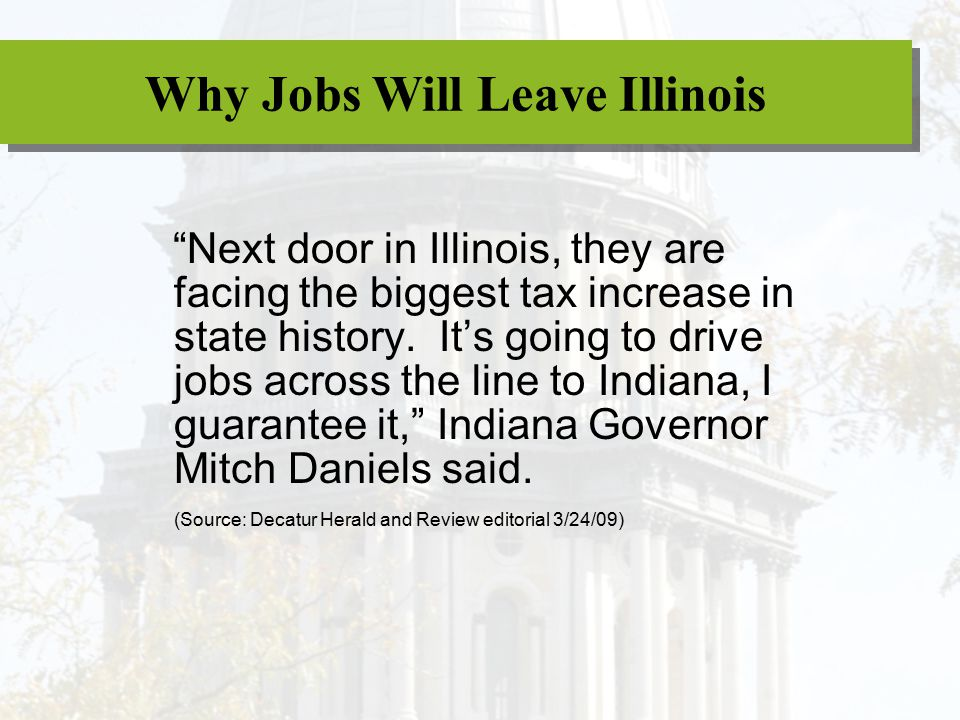 """Next door in Illinois, they are facing the biggest tax increase in state history. It's going to drive jobs across the line to Indiana, I guarantee it"