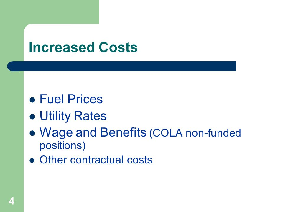 4 Increased Costs Fuel Prices Utility Rates Wage and Benefits (COLA non-funded positions) Other contractual costs