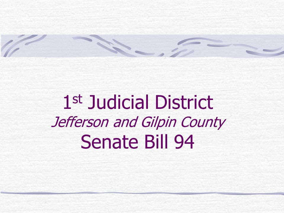 1 st Judicial District Jefferson and Gilpin County Senate Bill 94