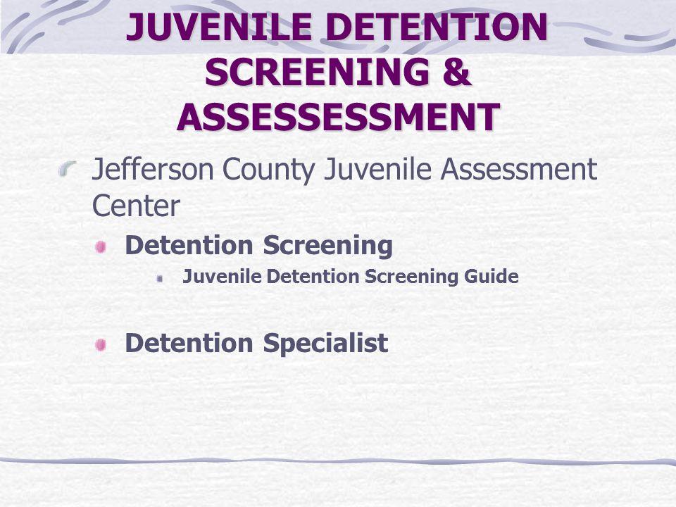 JUVENILE DETENTION SCREENING & ASSESSESSMENT Jefferson County Juvenile Assessment Center Detention Screening Juvenile Detention Screening Guide Detent