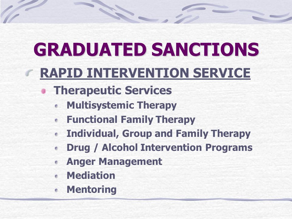 GRADUATED SANCTIONS RAPID INTERVENTION SERVICE Therapeutic Services Multisystemic Therapy Functional Family Therapy Individual, Group and Family Thera