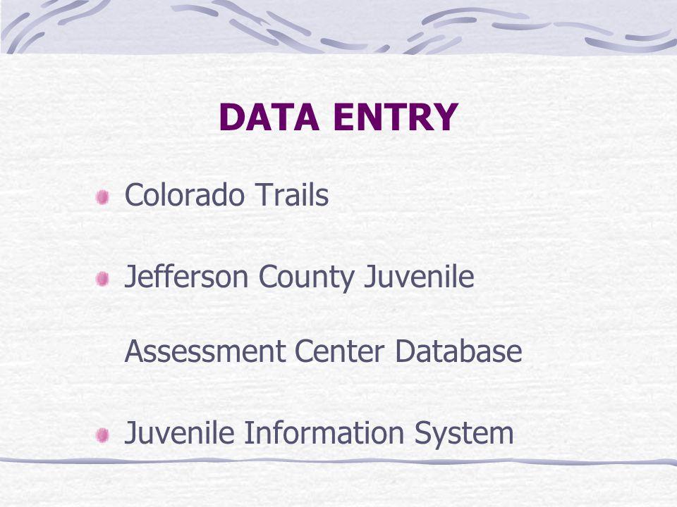 DATA ENTRY Colorado Trails Jefferson County Juvenile Assessment Center Database Juvenile Information System