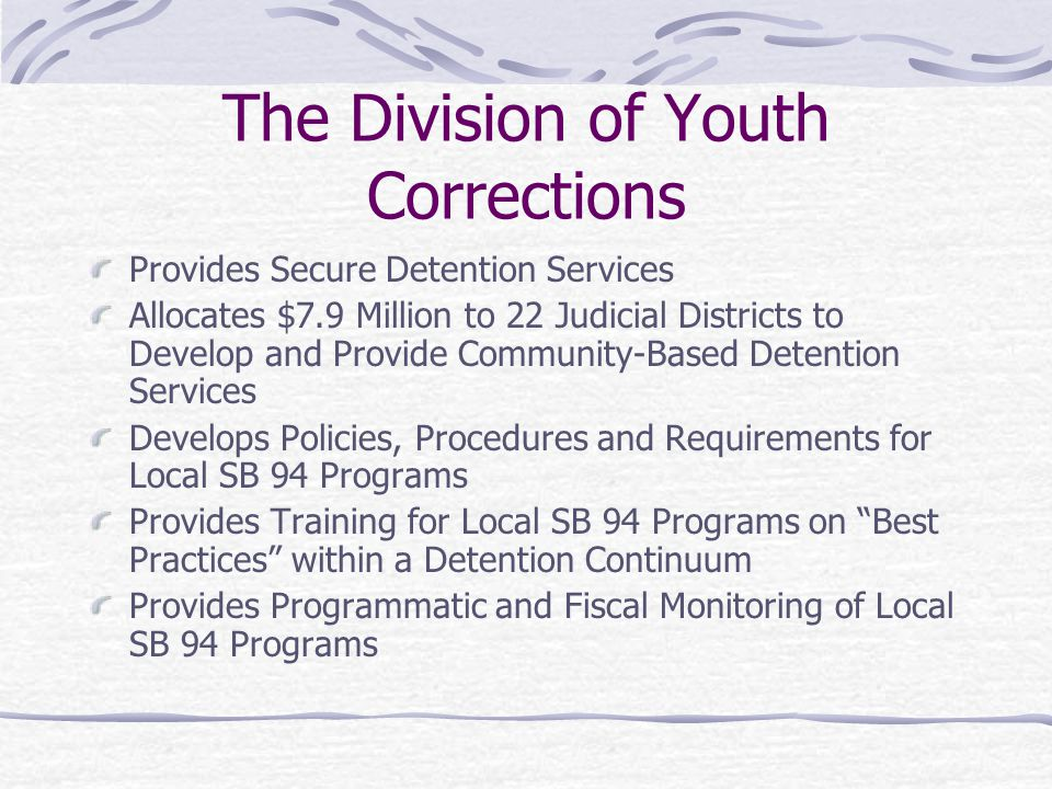 The Division of Youth Corrections Provides Secure Detention Services Allocates $7.9 Million to 22 Judicial Districts to Develop and Provide Community-