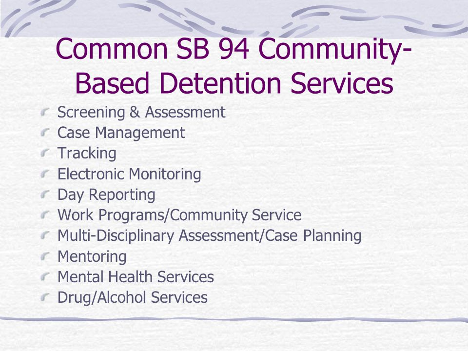 Common SB 94 Community- Based Detention Services Screening & Assessment Case Management Tracking Electronic Monitoring Day Reporting Work Programs/Com