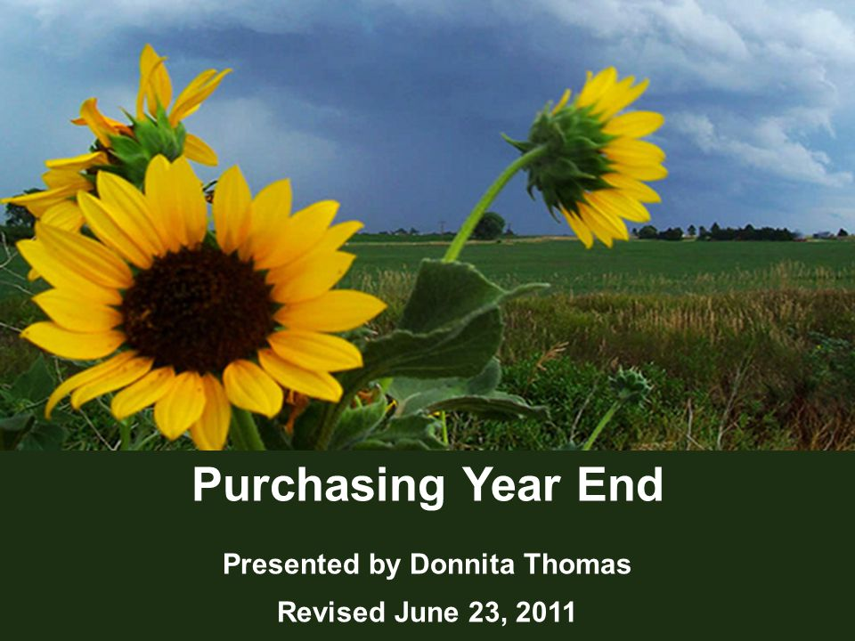 1 Purchasing Year End Presented by Donnita Thomas Revised June 23, 2011