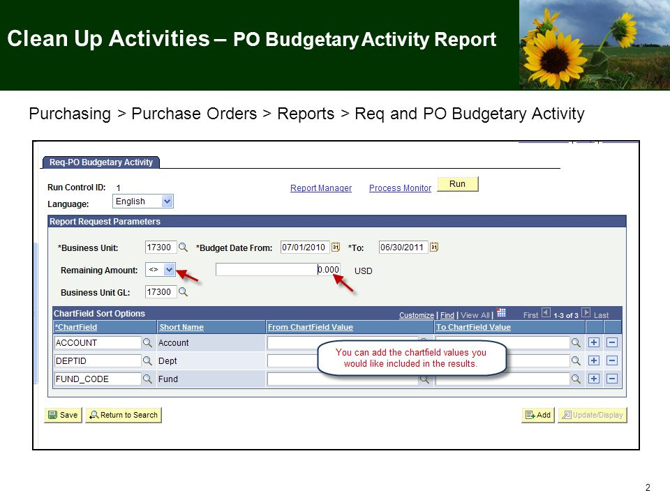 2 Purchasing > Purchase Orders > Reports > Req and PO Budgetary Activity Clean Up Activities – PO Budgetary Activity Report