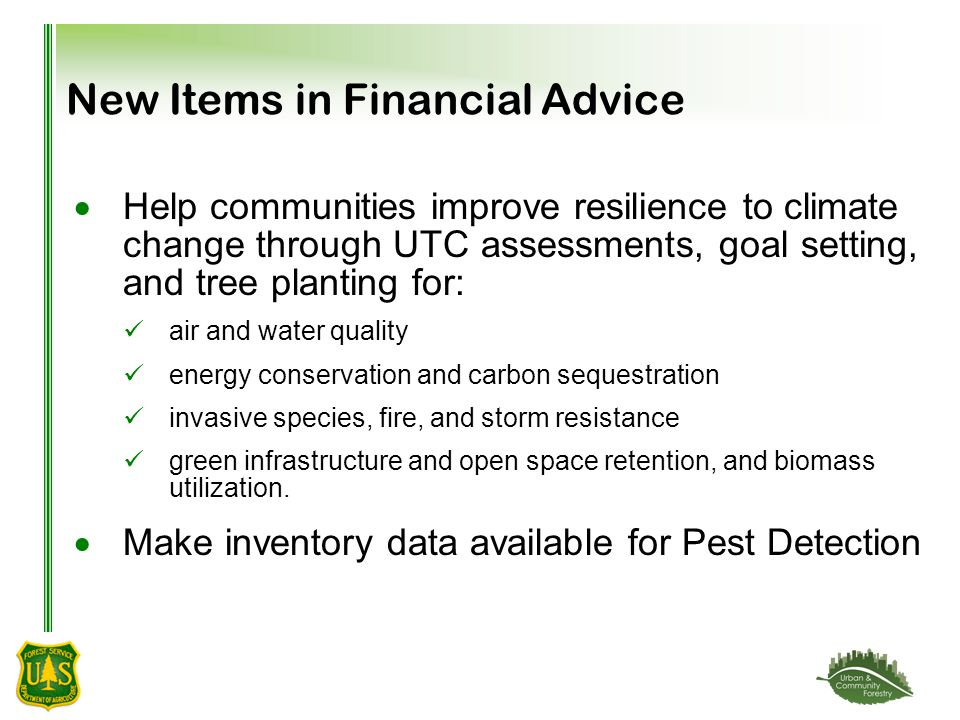 New Items in Financial Advice  Help communities improve resilience to climate change through UTC assessments, goal setting, and tree planting for: air and water quality energy conservation and carbon sequestration invasive species, fire, and storm resistance green infrastructure and open space retention, and biomass utilization.