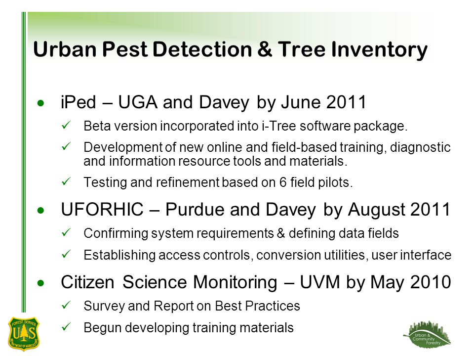 Urban Pest Detection & Tree Inventory  iPed – UGA and Davey by June 2011 Beta version incorporated into i-Tree software package.