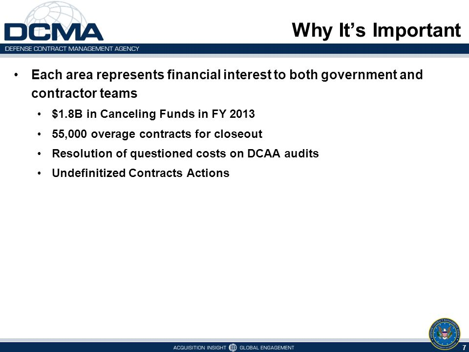 7 Why It's Important Each area represents financial interest to both government and contractor teams $1.8B in Canceling Funds in FY 2013 55,000 overag