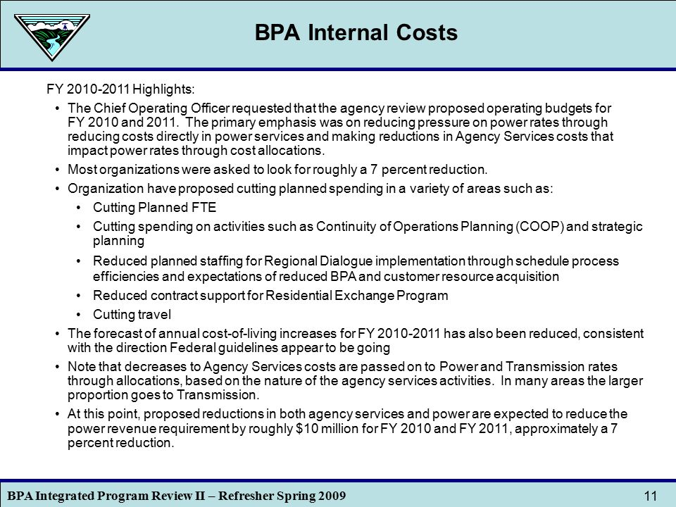 BPA Integrated Program Review II – Refresher Spring 2009 11 BPA Internal Costs FY 2010-2011 Highlights: The Chief Operating Officer requested that the