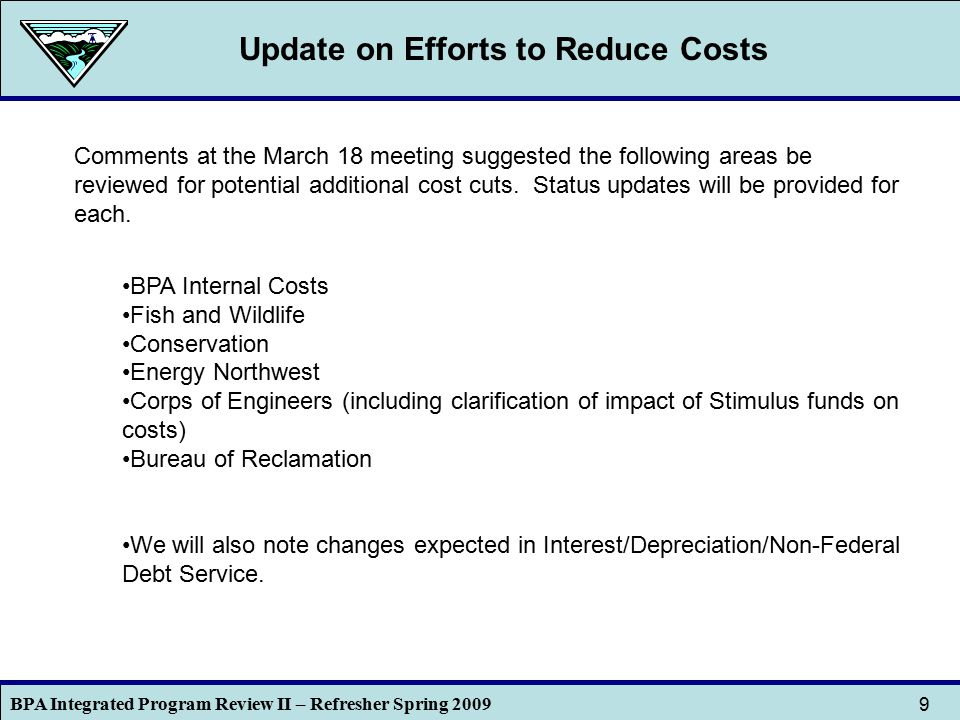 BPA Integrated Program Review II – Refresher Spring 2009 9 Comments at the March 18 meeting suggested the following areas be reviewed for potential ad