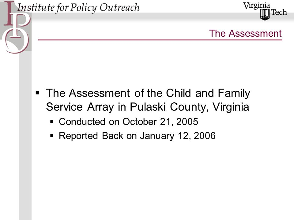 The Assessment  The Assessment of the Child and Family Service Array in Pulaski County, Virginia  Conducted on October 21, 2005  Reported Back on J