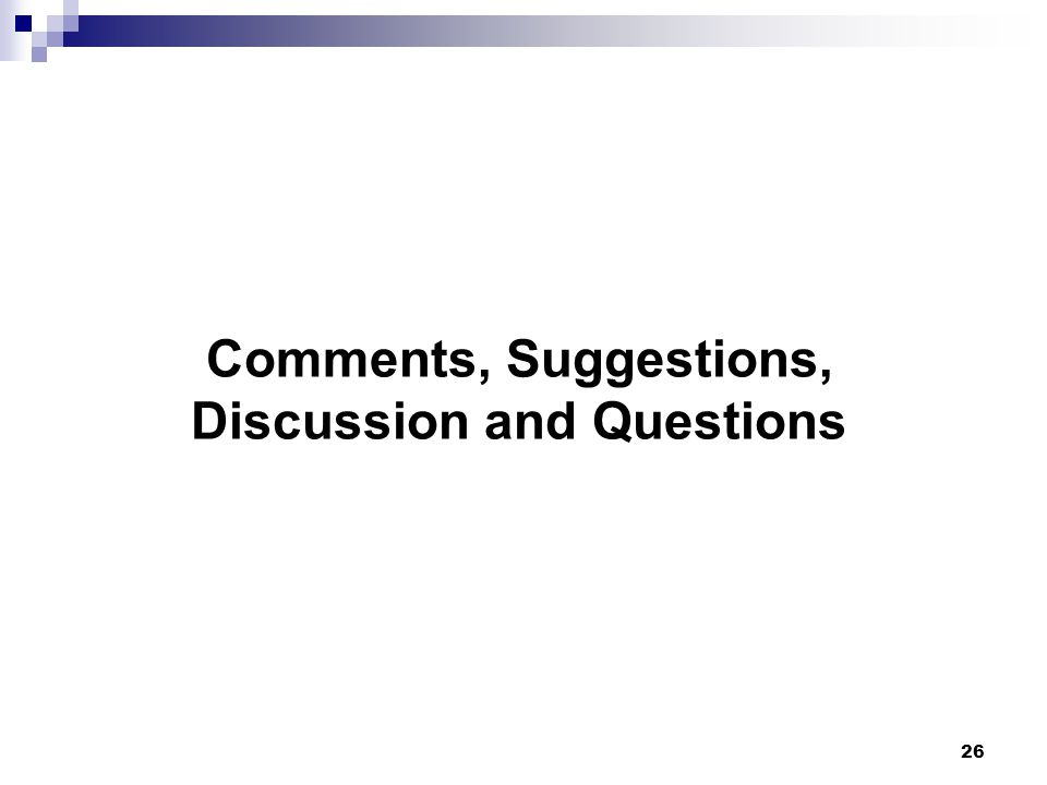 Comments, Suggestions, Discussion and Questions 26