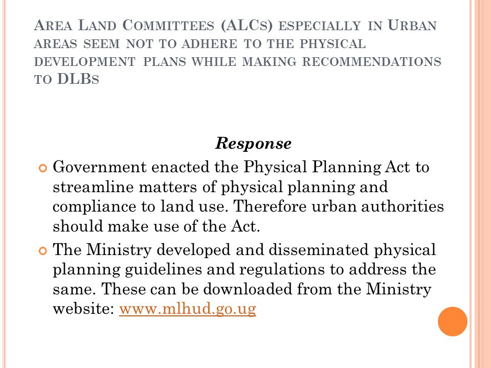 A REA L AND C OMMITTEES (ALC S ) ESPECIALLY IN U RBAN AREAS SEEM NOT TO ADHERE TO THE PHYSICAL DEVELOPMENT PLANS WHILE MAKING RECOMMENDATIONS TO DLB S Response Government enacted the Physical Planning Act to streamline matters of physical planning and compliance to land use.