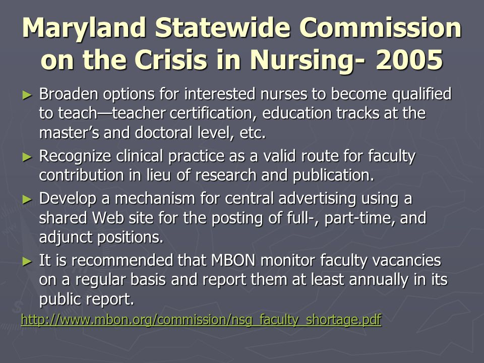 Maryland Statewide Commission on the Crisis in Nursing- 2005 ► Broaden options for interested nurses to become qualified to teach—teacher certification, education tracks at the master's and doctoral level, etc.